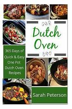 Dutch Oven: 365 Days of Quick and Easy, One Pot, Dutch Oven Recipes by Sarah...