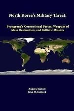 North Korea's Military Threat : Pyongyang's Conventional Forces, Weapons of...