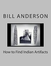How to Find Indian Artifacts by Bill Anderson (2014, Paperback)