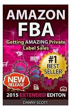 Amazon FBA : Getting Amazing Private Label Sales: the Quick Start Guide to...