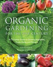 Organic Gardening for the 21st Century : A Complete Guide to Growing...