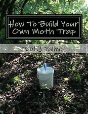 How to Build Your Own Moth Trap : Step by Step Instructions on How to Build a...