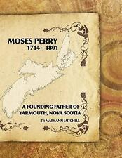 Moses Perry 1714-1801 : A Founding Father of Yarmouth, Nova Scotia by Mary...