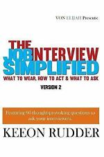The Job Interview Simplified Version 2 : What to Wear, How to Act and What to...