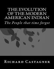 The Evolution of the Modern American Indian : The People That Time Forgot !...