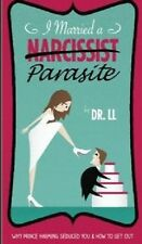 I Married a Narcissist Parasite: Why Prince Harming Seduced You and How to Get O