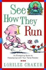 See How They Run : An Energizing Guide to Keeping up with Your Turbo-Toddler...