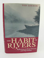 The Habit of Rivers: Reflections on Trout Streams and Fly Fishing - Ted Leeson