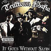 It Goes Without Sayin by Trilltown Mafia (CD, Aug-20...