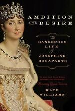 Ambition and Desire The Dangerous Life of Josephine Bonaparte (2015, Ppk),...