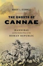 The Ghosts of Cannae : Hannibal and the Darkest Hour of the Roman Republic by...