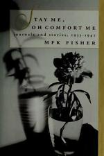 Stay Me, Oh Comfort Me: Journals and Stories, 1933-1941 by M. F. K. Fisher