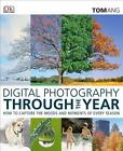 Digital Photography Through the Year By Tom Ang - PRE-ORDER