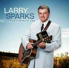 SPARKS,LARRY-I Just Want To Thank You Lord CD NEW