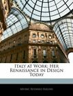 Italy at Work Her Renaissance in Design Today 9781143311901 (Paperback, 2010)