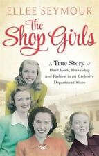 The Shop Girls: A True Story of Hard Work, Friendship and Fashion in an Exclusiv