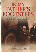 In My Father's Footsteps: With the 53rd Welsh Division from Normandy to...