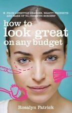 How to Look Great on Any Budget: From Lifestyle Changes, Beauty Products and...