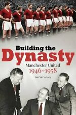Building the Dynasty: Manchester United 1946-1958 by Iain McCartney...
