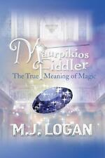 Maurpikios Fiddler: The True Meaning of Magic, Logan, M. J., Good Book