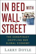 In Bed with Wall Street: The Conspiracy Crippling Our Global Economy, Doyle, Lar