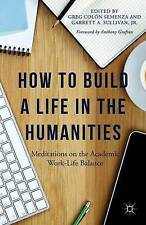 How to Build a Life in the Humanities: Meditations on the Academic Work-Life Bal