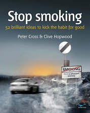Stop Smoking: 52 Brilliant Ideas to Kick the Habit for Good Clive Hopwood, Peter