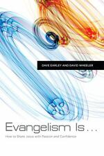 Evangelism Is ... : How to Share Jesus with Passion and Confidence by David...