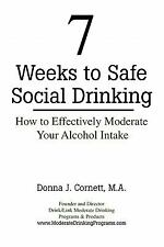 7 Weeks to Safe Social Drinking : How to Effectively Moderate Your Alcohol Intak