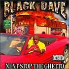 NEXT STOP THE GHETTO, BLACK DAVE (NEW SEALED CD) RAP