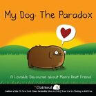 My Dog: The Paradox: A Lovable Discourse about Man's Best Friend-The Oatmeal