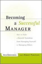 Becoming a Successful Manager: How to Make a Smooth Transition from Managing...