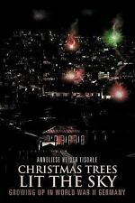 Christmas Trees Lit the Sky : Growing up in World War Ii Germany by Anneliese...