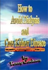 How to Avoid Dialysis and Cure Kidney Disease by Terry Cooksey (2012, Paperback)