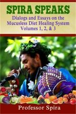 Spira Speaks : Dialogs and Essays on the Mucusless Diet Healing System...
