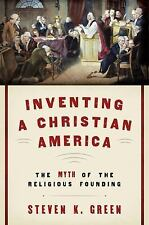Inventing a Christian America : The Myth of the Religious Founding by Steven...