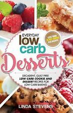 Low Carb Desserts : Decadent, Guilt Free Low Carb Cookie and Dessert Recipes...