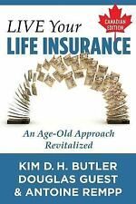 Live Your Life Insurance - Canadian Edition : An Age-Old Approach Revitalized...