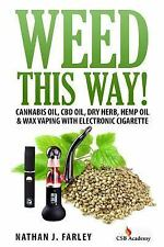 Weed This Way! : Cannabis Oil, CBD Oil, Dry Herb, Hemp Oil and Wax Vaping...