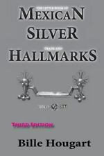 The Little Book of Mexican Silver Trade and Hallmarks by Bille Hougart (2013,...