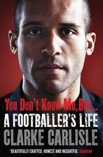 You Don't Know Me, but ...: A Footballer's Life by Clarke Carlisle...