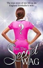 I Am The Secret WAG: The True Story of my Life as an England Footballer's Wife,