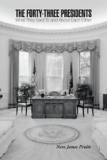 The Forty-Three Presidents : What They Said to and about Each Other by Nero...
