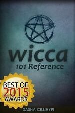 Wicca : 101 Reference (the Definitive Guide on the Practice of Wicca, Spells,...