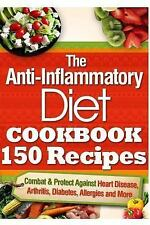 The Anti-Inflammatory Diet Cookbook 150 Recipes : Combat and Protect Against...