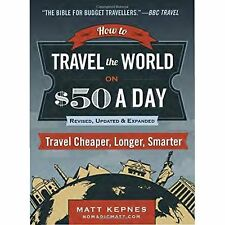 How to Travel the World on $50 a Day: Revised: Travel C - Kepnes, Matt NEW Paper