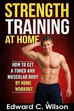 Strength Training at Home : How to Get a Toned and Muscular Body by Home...