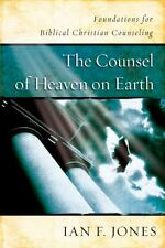 The Counsel of Heaven on Earth : Foundations for Biblical Christian...