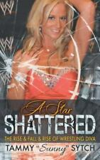 A Star Shattered : The Rise and Fall and Rise of Wrestling Diva by Tammy...