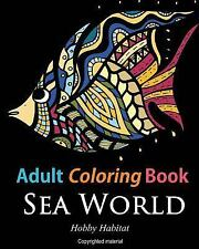Hobby Habitat Coloring Bks.: Adult Coloring Books: Sea World : Coloring Books...
